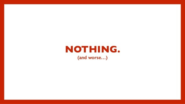 NOTHING. (and worse…)