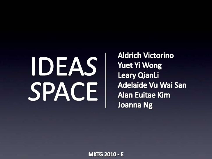 IDEAS<br />SPACE<br />Aldrich Victorino<br />Yuet Yi Wong<br />Leary QianLi<br />Adelaide Vu Wai San<br />Alan Euitae Kim<...
