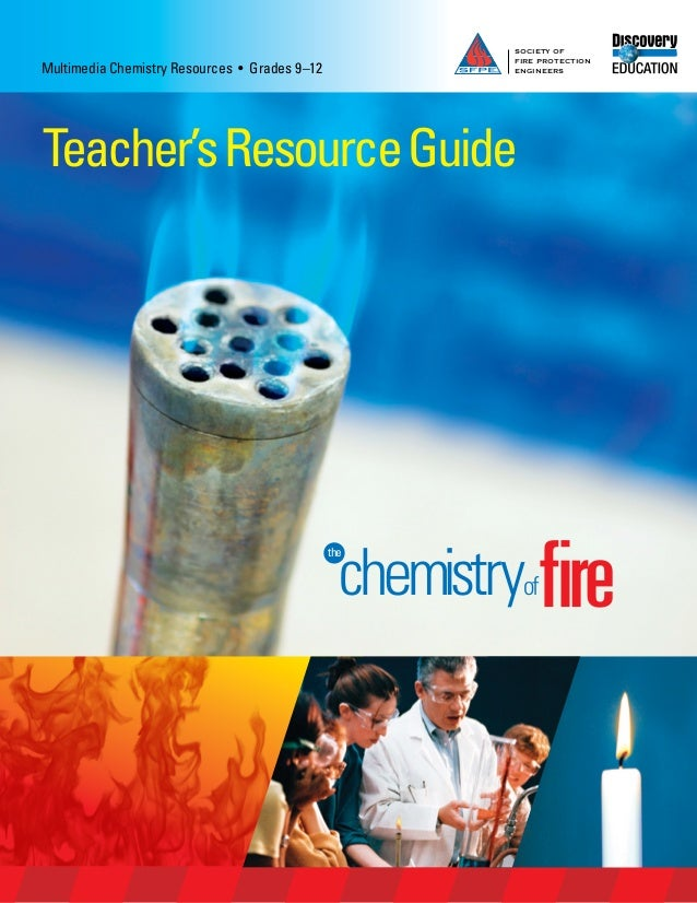 SOCIETY OF FIRE PROTECTION ENGINEERSMultimedia Chemistry Resources • Grades 9–12 Teacher'sResourceGuide the chemistryof