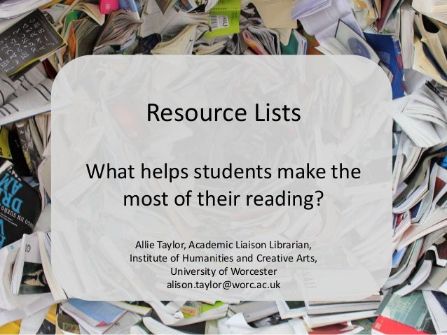 Resource Lists What helps students make the most of their reading? Allie Taylor, Academic Liaison Librarian, Institute of ...