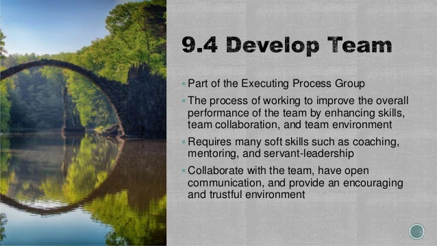  Part of the Executing Process Group  The process of working to improve the overall performance of the team by enhancing...
