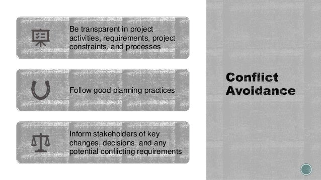 Be transparent in project activities, requirements, project constraints, and processes Follow good planning practices Info...