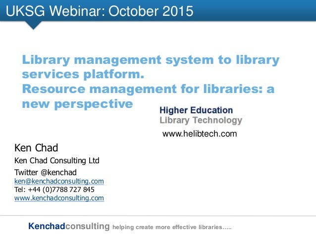 Kenchadconsulting helping create more effective libraries….. UKSG Webinar: October 2015 Library management system to libra...