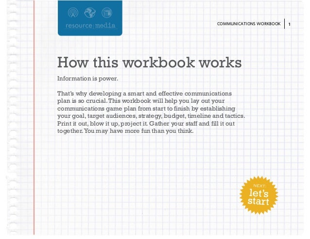 COMMUNICATIONS WORKBOOK  How this workbook works Information is power. That's why developing a smart and effective communi...