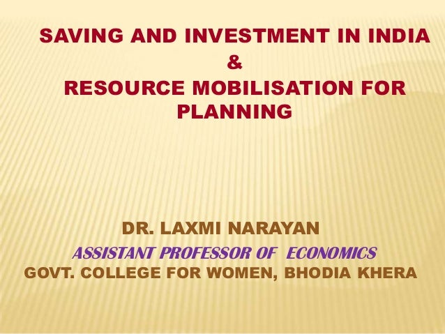 SAVING AND INVESTMENT IN INDIA & RESOURCE MOBILISATION FOR PLANNING  DR. LAXMI NARAYAN  ASSISTANT PROFESSOR OF ECONOMICS  ...