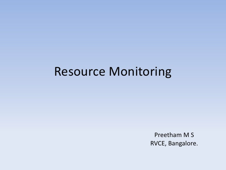 Resource Monitoring                    Preetham M S                RVCE, Bangalore.