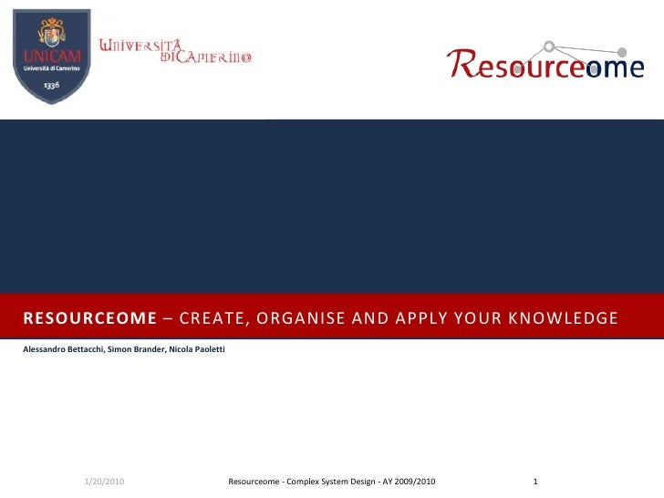 RESOURCEOME – CREATE, ORGANISE AND APPLY YOUR KNOWLEDGE<br />Alessandro Bettacchi, Simon Brander, Nicola Paoletti<br />1/2...