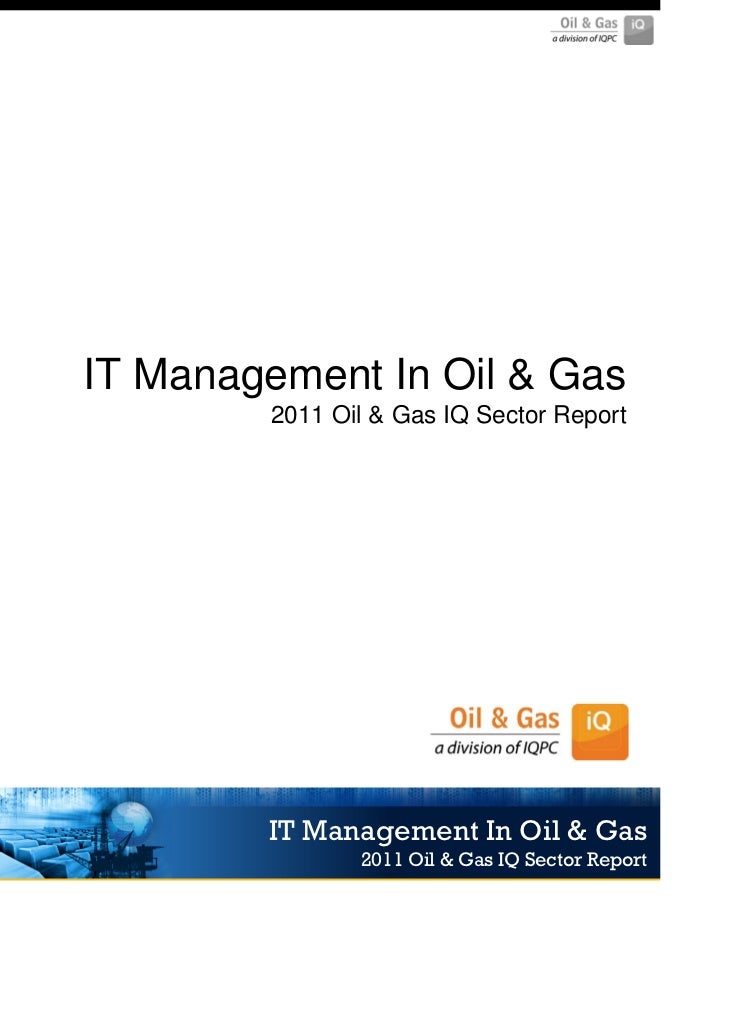IT Management In Oil & Gas        2011 Oil & Gas IQ Sector Report        IT Management In Oil & Gas               2011 Oil...