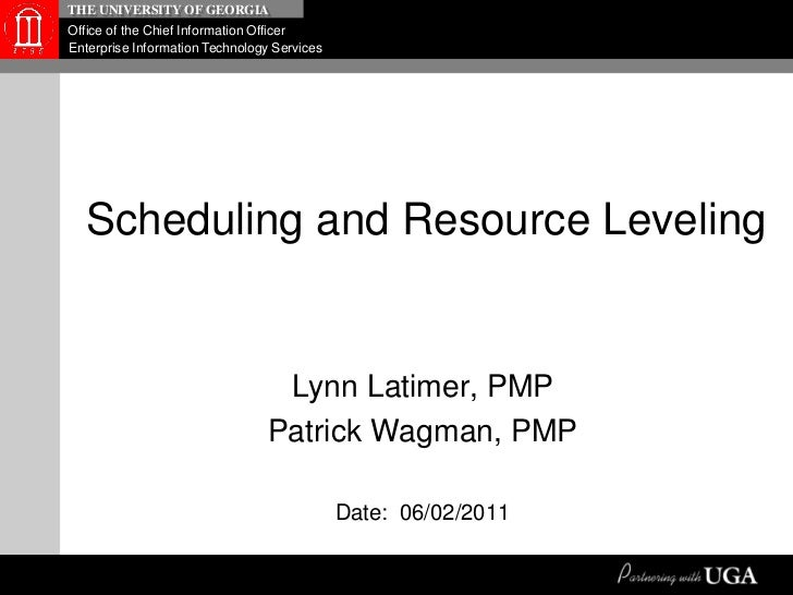 Scheduling and Resource Leveling<br />Lynn Latimer, PMP<br />Patrick Wagman, PMP<br />Date:  06/02/2011<br />