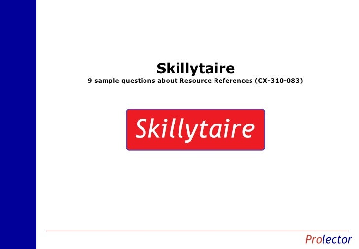 Skillytaire9 sample questions about Resource References (CX-310-083)