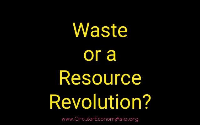 Waste or a Resource Revolution?