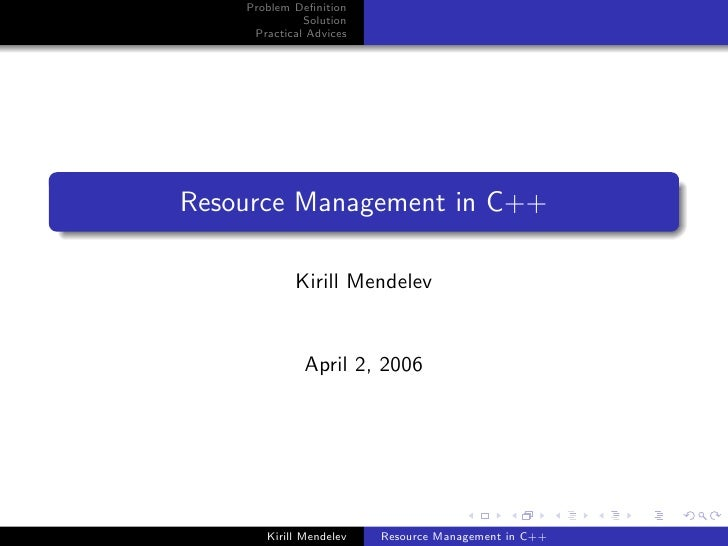 Problem Definition               Solution      Practical Advices     Resource Management in C++              Kirill Mendele...