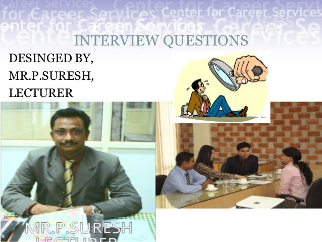 INTERVIEW QUESTIONS DESINGED BY, MR.P.SURESH, LECTURER