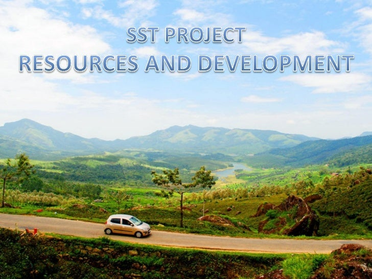 RESOURCESSubstances available in our environment that can be used for specific purposes   and are technologically accessib...