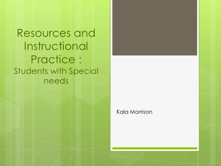 Resources and Instructional Practice :Students with Special needs<br />Kala Morrison<br />