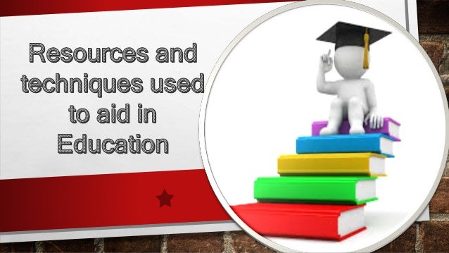 OBJECTIVE •TO DESCRIBE SOME OF THE DIFFERENT RESOURCES AND TECHNIQUES USED IN EDUCATION