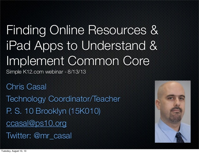 Finding Online Resources & iPad Apps to Understand & Implement Common Core Simple K12.com webinar - 8/13/13 Chris Casal Te...