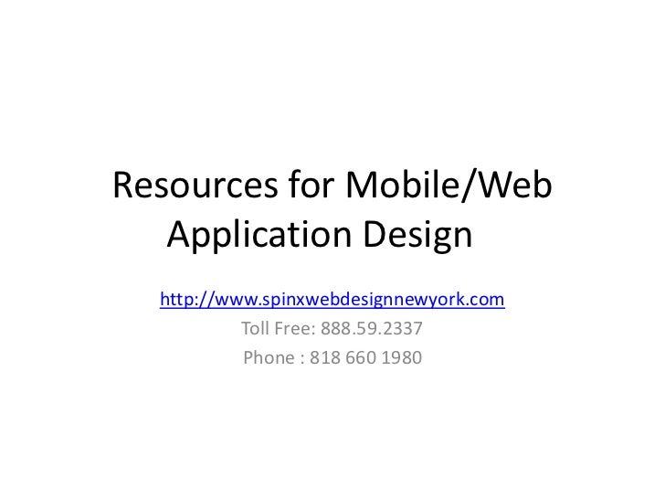 Resources for Mobile/Web   Application Design  http://www.spinxwebdesignnewyork.com           Toll Free: 888.59.2337      ...