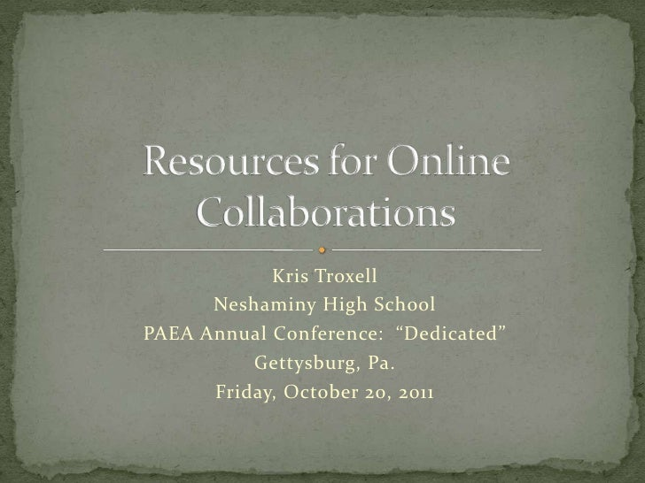 """Kris Troxell      Neshaminy High SchoolPAEA Annual Conference: """"Dedicated""""          Gettysburg, Pa.      Friday, October 2..."""