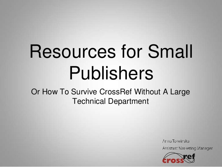 Resources for Small    PublishersOr How To Survive CrossRef Without A Large          Technical Department