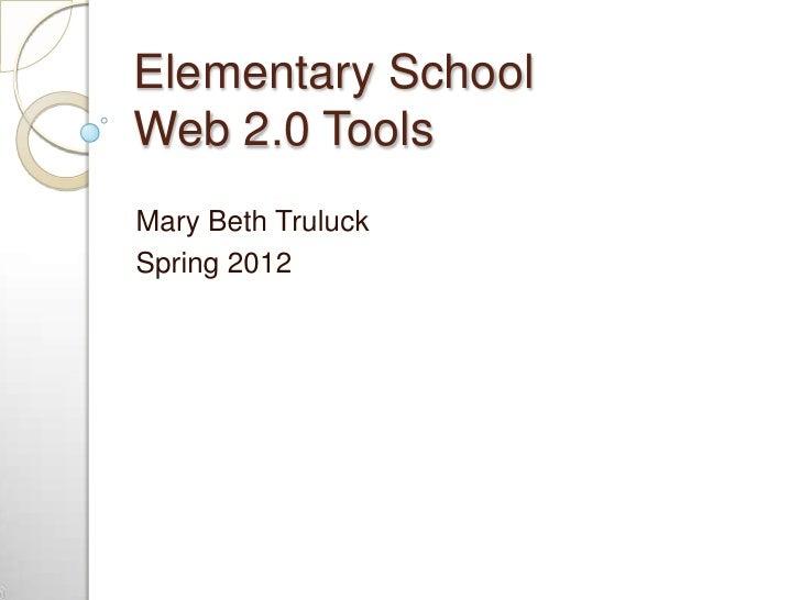 Elementary SchoolWeb 2.0 ToolsMary Beth TruluckSpring 2012