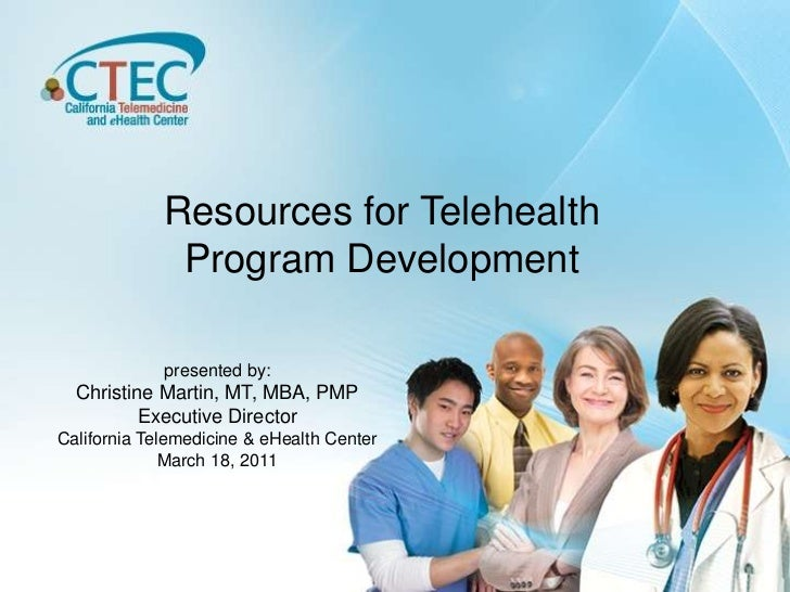 Resources for Telehealth Program Development<br />presented by:<br />Christine Martin, MT, MBA, PMP<br />Executive Directo...