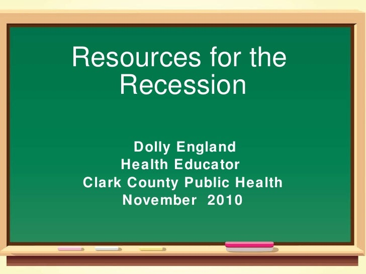 Resources for the  Recession Dolly England Health Educator  Clark County Public Health November  2010