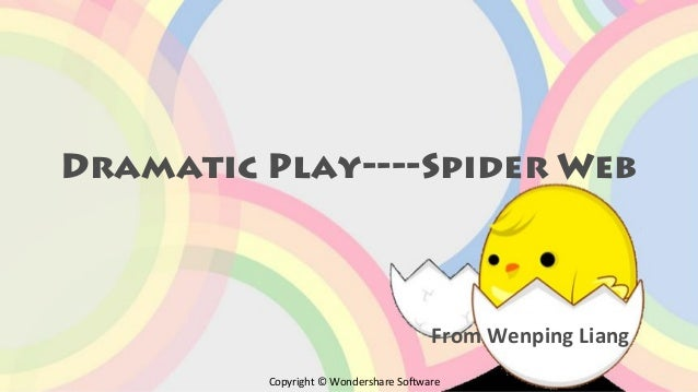 Dramatic Play----Spider Web  From Wenping Liang Copyright © Wondershare Software