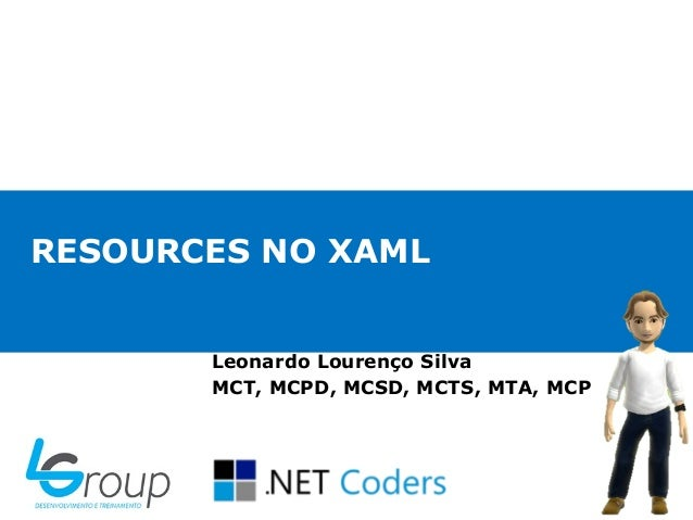 RESOURCES NO XAMLLeonardo Lourenço SilvaMCT, MCPD, MCSD, MCTS, MTA, MCP