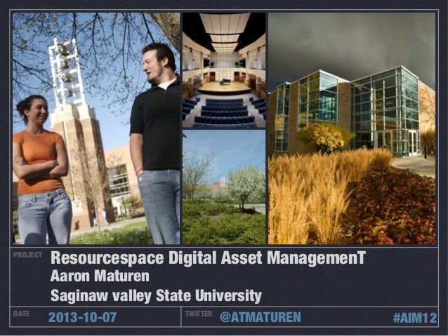 PROJECT DATE TWITTER 2013-10-07 @ATMATUREN Resourcespace Digital Asset ManagemenT Aaron Maturen Saginaw valley State Unive...