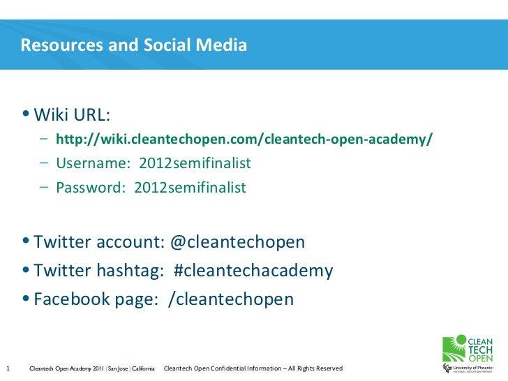 Resources and Social Media    • Wiki URL:         – http://wiki.cleantechopen.com/cleantech-open-academy/         – Userna...