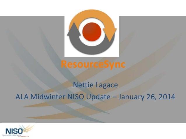 ResourceSync Nettie Lagace ALA Midwinter NISO Update – January 26, 2014