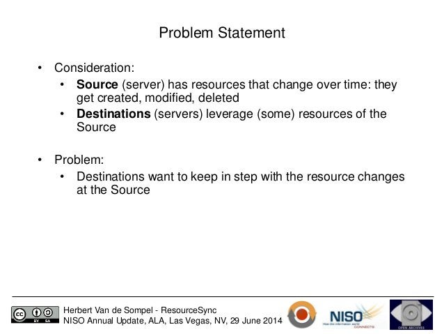 Problem Statement  • Consideration:  • Source (server) has resources that change over time: they  get created, modified, d...