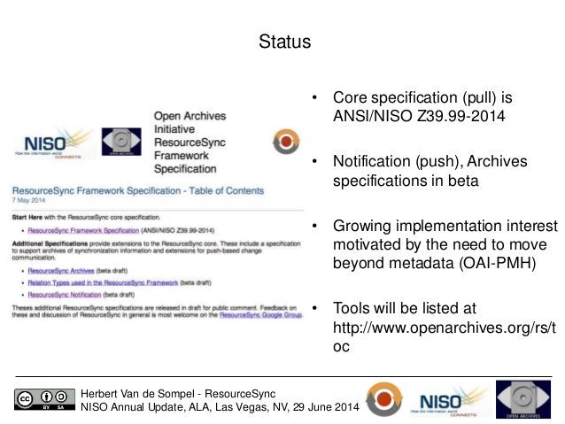 Status  • Core specification (pull) is  ANSI/NISO Z39.99-2014  • Notification (push), Archives  specifications in beta  • ...