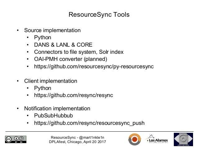 ResourceSync - @mart1nkle1n DPLAfest, Chicago, April 20 2017 ResourceSync Tools • Source implementation • Python • DANS...