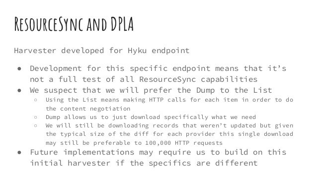 ResourceSync and DPLA Harvester developed for Hyku endpoint ● Development for this specific endpoint means that it's not a...