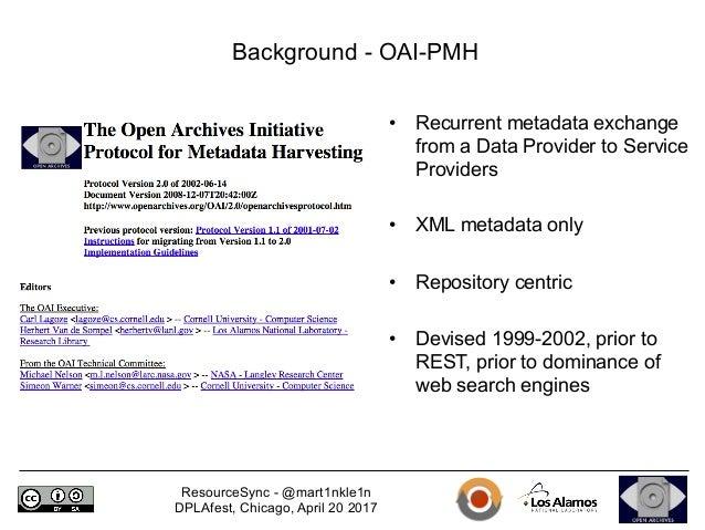 ResourceSync - @mart1nkle1n DPLAfest, Chicago, April 20 2017 Background - OAI-PMH • Recurrent metadata exchange from a Da...