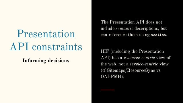 Presentation API constraints Informing decisions The Presentation API does not include semantic descriptions, but can refe...