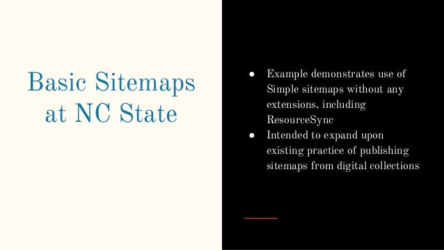 Basic Sitemaps at NC State ● Example demonstrates use of Simple sitemaps without any extensions, including ResourceSync ● ...