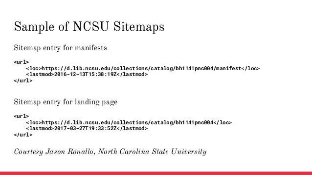 Sitemap entry for manifests <url> <loc>https://d.lib.ncsu.edu/collections/catalog/bh1141pnc004/manifest</loc> <lastmod>201...