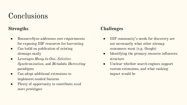 Conclusions Strengths ● ResourceSync addresses core requirements for exposing IIIF resources for harvesting ● Can build on...