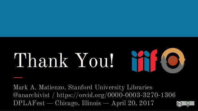 Thank You! Mark A. Matienzo, Stanford University Libraries @anarchivist / https://orcid.org/0000-0003-3270-1306 DPLAFest —...