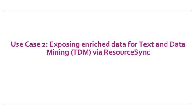 UseCase2:ExposingenricheddataforTextandData Mining(TDM)viaResourceSync