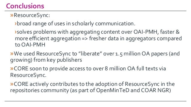 Conclusions »ResourceSync: ›broadrangeofusesinscholarlycommunication. ›solvesproblemswithaggregatingconte...