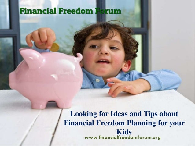 Looking for Ideas and Tips about Financial Freedom Planning for your Kids www.financialfreedomforum.org
