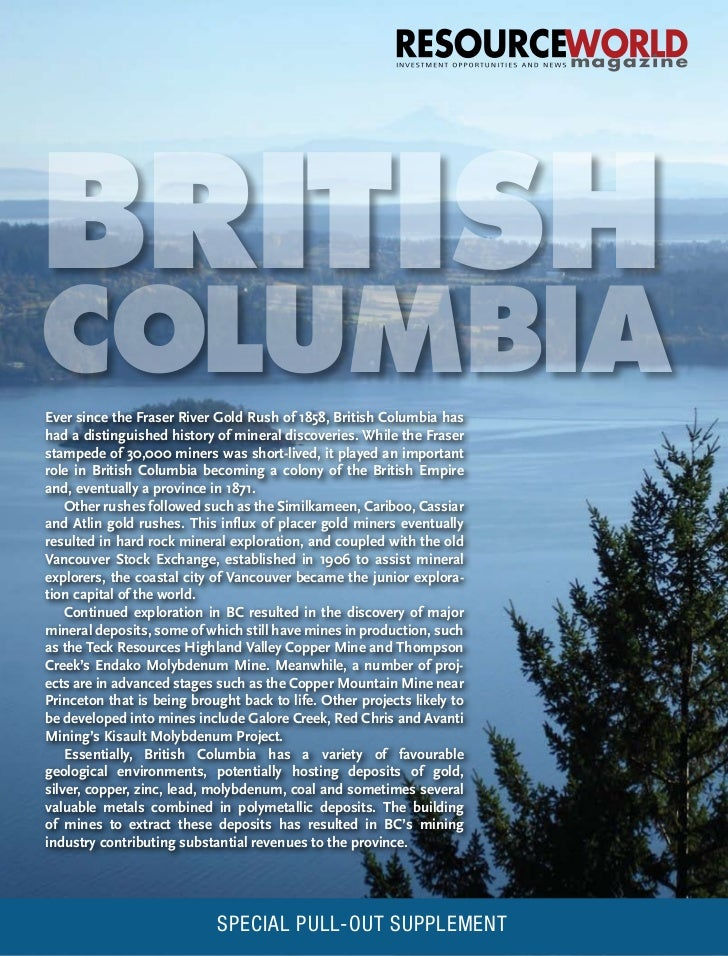British ColumBia Ever since the Fraser River Gold Rush of 1858, British Columbia has had a distinguished history of minera...