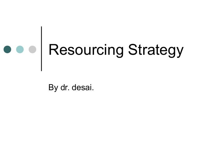 Resourcing StrategyBy dr. desai.