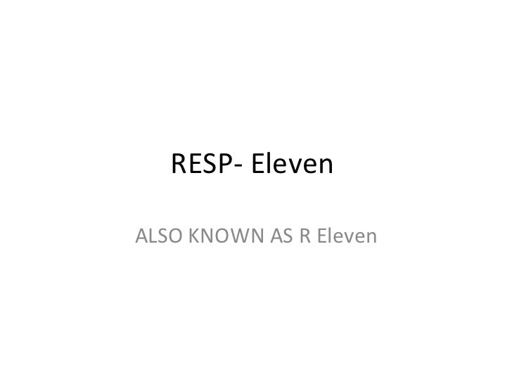 RESP- Eleven  ALSO KNOWN AS R Eleven