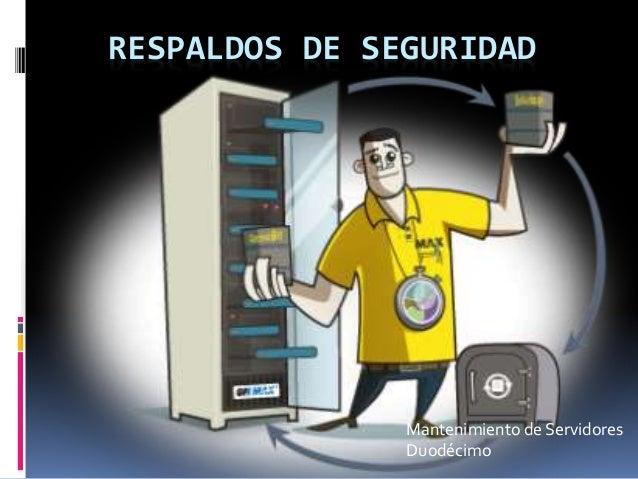 RESPALDOS DE SEGURIDAD Mantenimiento de Servidores Duodécimo