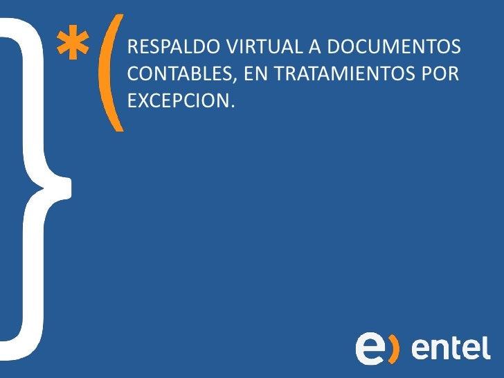 RESPALDO VIRTUAL A DOCUMENTOS CONTABLES, EN TRATAMIENTOS POR EXCEPCION.<br />